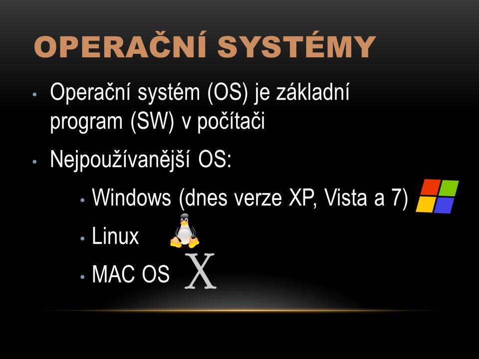 OPERAČNÍ SYSTÉMY Operační systém (OS) je základní program (SW) v počítači Nejpoužívanější OS: Windows (dnes verze XP, Vista a 7) Linux MAC OS