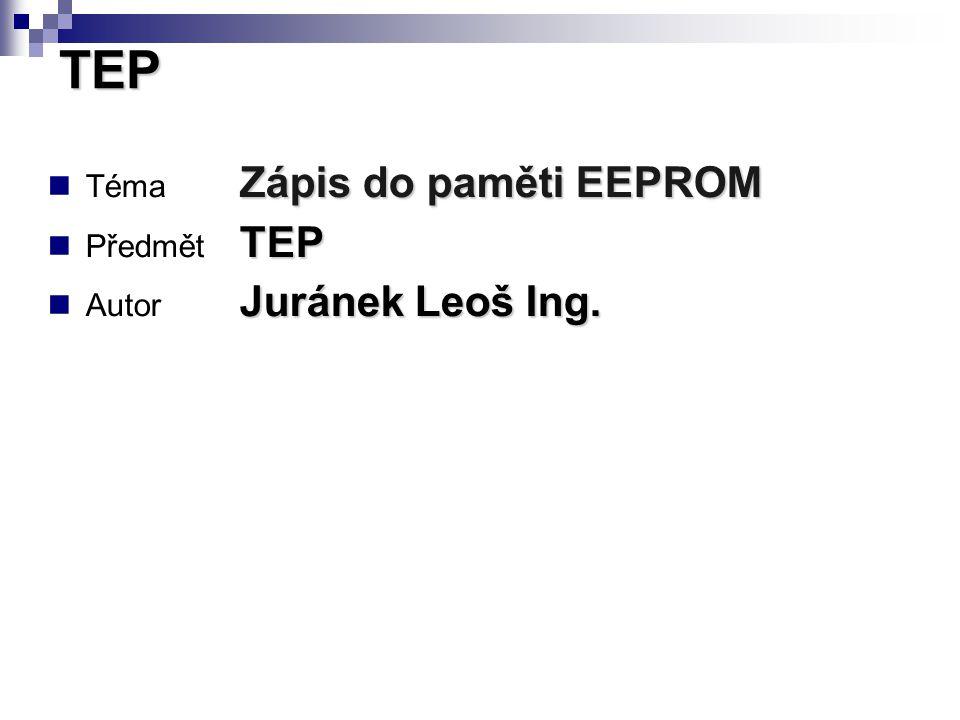 Zápis do paměti EEPROM Téma Zápis do paměti EEPROM TEP Předmět TEP Juránek Leoš Ing.