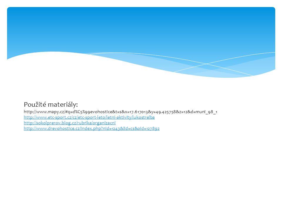 Použité materiály: http://www.mapy.cz/#q=d%C5%99evohostice&t=s&x=17.617013&y=49.425758&z=12&d=muni_98_1 http://www.etc-sport.cz/cz/etc-sport-leto/letn