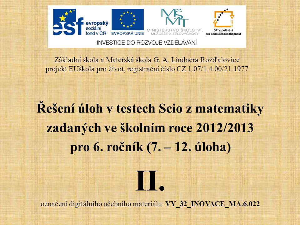 Řešení úloh v testech Scio z matematiky zadaných ve školním roce 2012/2013 pro 6. ročník (7. – 12. úloha) II. označení digitálního učebního materiálu: