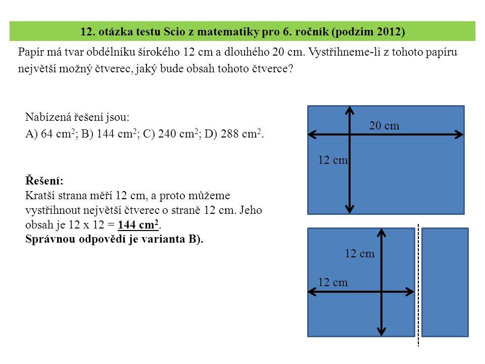 Papír má tvar obdélníku širokého 12 cm a dlouhého 20 cm. Vystřihneme-li z tohoto papíru největší možný čtverec, jaký bude obsah tohoto čtverce? 12. ot