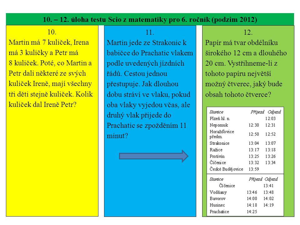 10. – 12. úloha testu Scio z matematiky pro 6. ročník (podzim 2012) 10. Martin má 7 kuliček, Irena má 3 kuličky a Petr má 8 kuliček. Poté, co Martin a