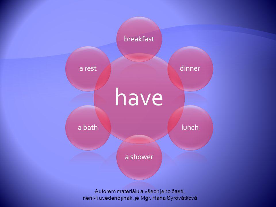 have breakfastdinnerluncha showera batha rest Autorem materiálu a všech jeho částí, není-li uvedeno jinak, je Mgr. Hana Syrovátková