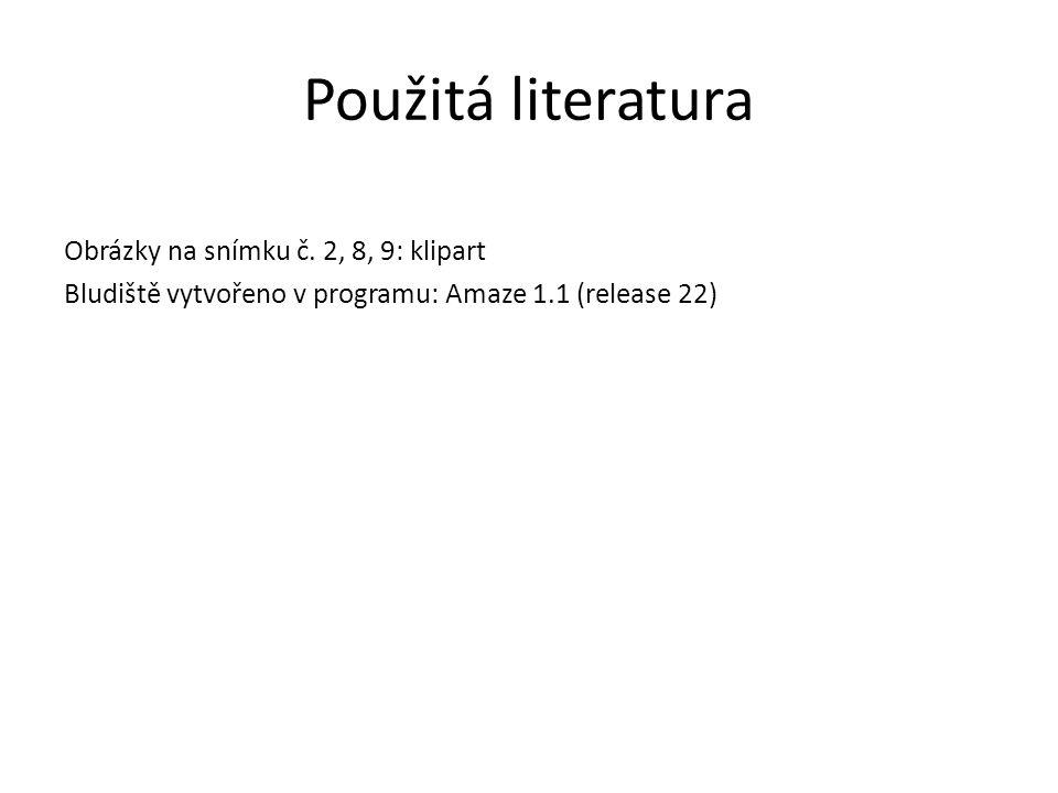 Použitá literatura Obrázky na snímku č. 2, 8, 9: klipart Bludiště vytvořeno v programu: Amaze 1.1 (release 22)