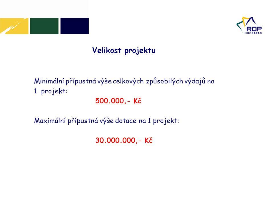 Velikost projektu Minimální přípustná výše celkových způsobilých výdajů na 1 projekt: 500.000,- Kč Maximální přípustná výše dotace na 1 projekt: 30.000.000,- Kč