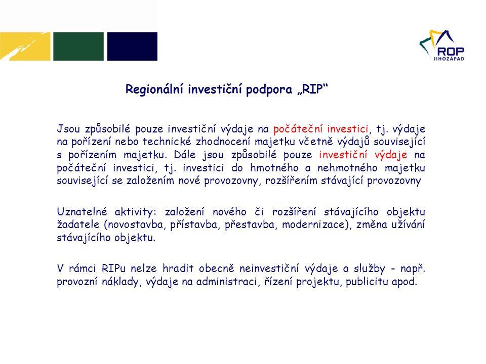 """Regionální investiční podpora """"RIP Jsou způsobilé pouze investiční výdaje na počáteční investici, tj."""