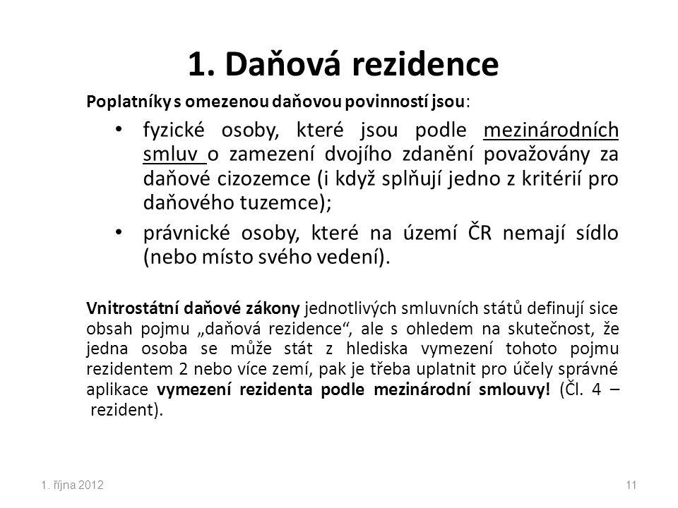 1. Daňová rezidence Poplatníky s omezenou daňovou povinností jsou: fyzické osoby, které jsou podle mezinárodních smluv o zamezení dvojího zdanění pova