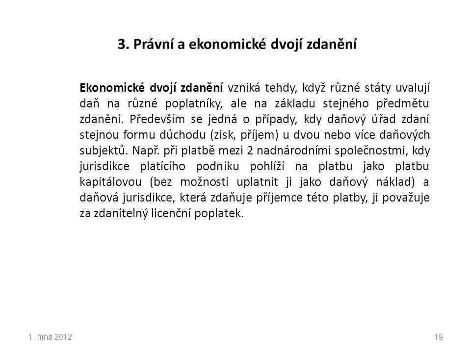 3. Právní a ekonomické dvojí zdanění Ekonomické dvojí zdanění vzniká tehdy, když různé státy uvalují daň na různé poplatníky, ale na základu stejného