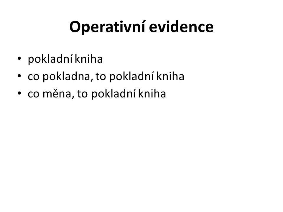 Operativní evidence pokladní kniha co pokladna, to pokladní kniha co měna, to pokladní kniha