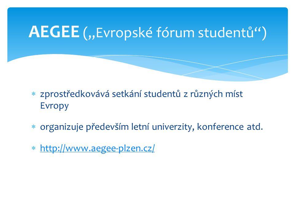  zprostředkovává setkání studentů z různých míst Evropy  organizuje především letní univerzity, konference atd.  http://www.aegee-plzen.cz/ http://
