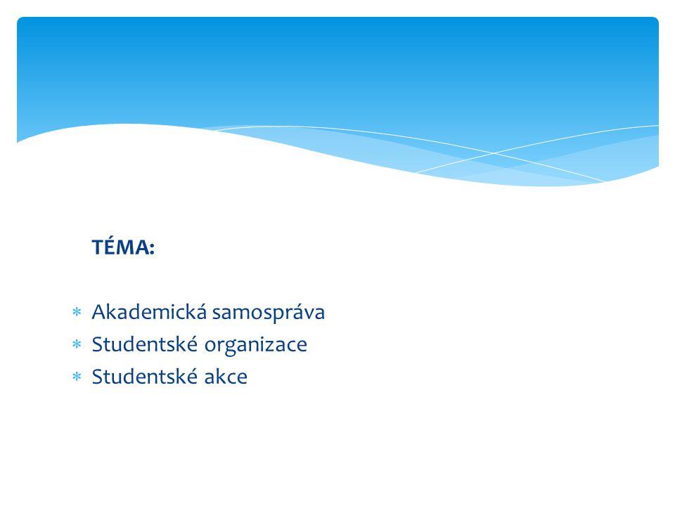 TÉMA:  Akademická samospráva  Studentské organizace  Studentské akce