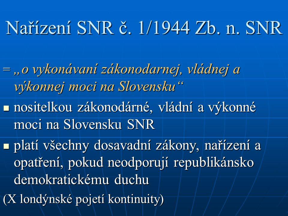 "Nařízení SNR č. 1/1944 Zb. n. SNR = ""o vykonávaní zákonodarnej, vládnej a výkonnej moci na Slovensku"" nositelkou zákonodárné, vládní a výkonné moci na"