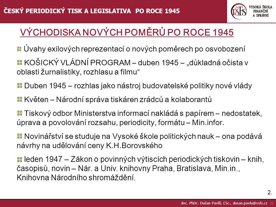 2.2. doc. PhDr. Dušan Pavlů, CSc., dusan.pavlu@vsfs.cz :: ČESKÝ PERIODICKÝ TISK A LEGISLATIVA PO ROCE 1945 Úvahy exilových reprezentací o nových poměr