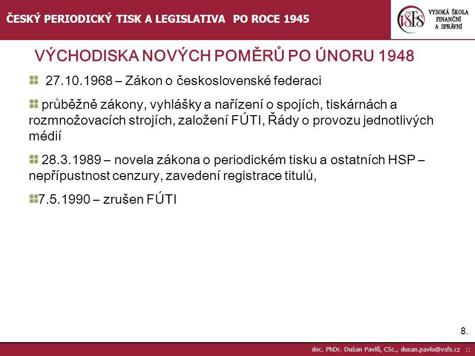 8.8. doc. PhDr. Dušan Pavlů, CSc., dusan.pavlu@vsfs.cz :: ČESKÝ PERIODICKÝ TISK A LEGISLATIVA PO ROCE 1945 27.10.1968 – Zákon o československé federac