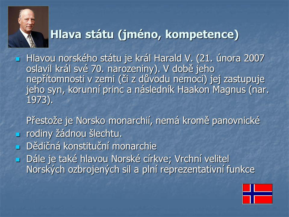 Hlava státu (jméno, kompetence) Hlavou norského státu je král Harald V. (21. února 2007 oslavil král své 70. narozeniny). V době jeho nepřítomnosti v