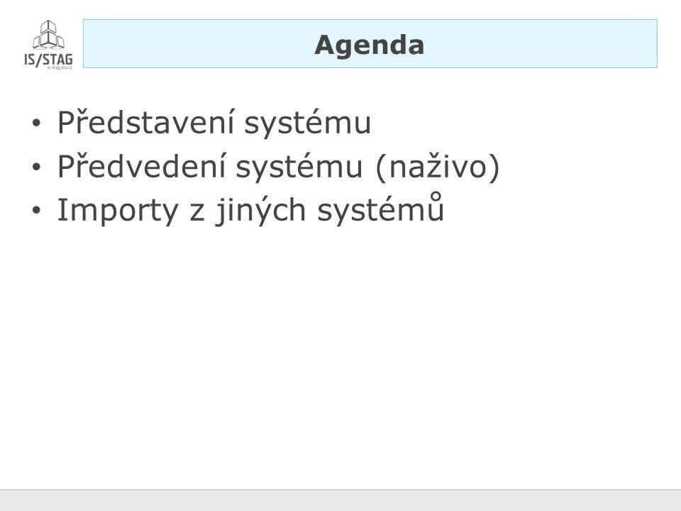 Představení systému Předvedení systému (naživo) Importy z jiných systémů Agenda