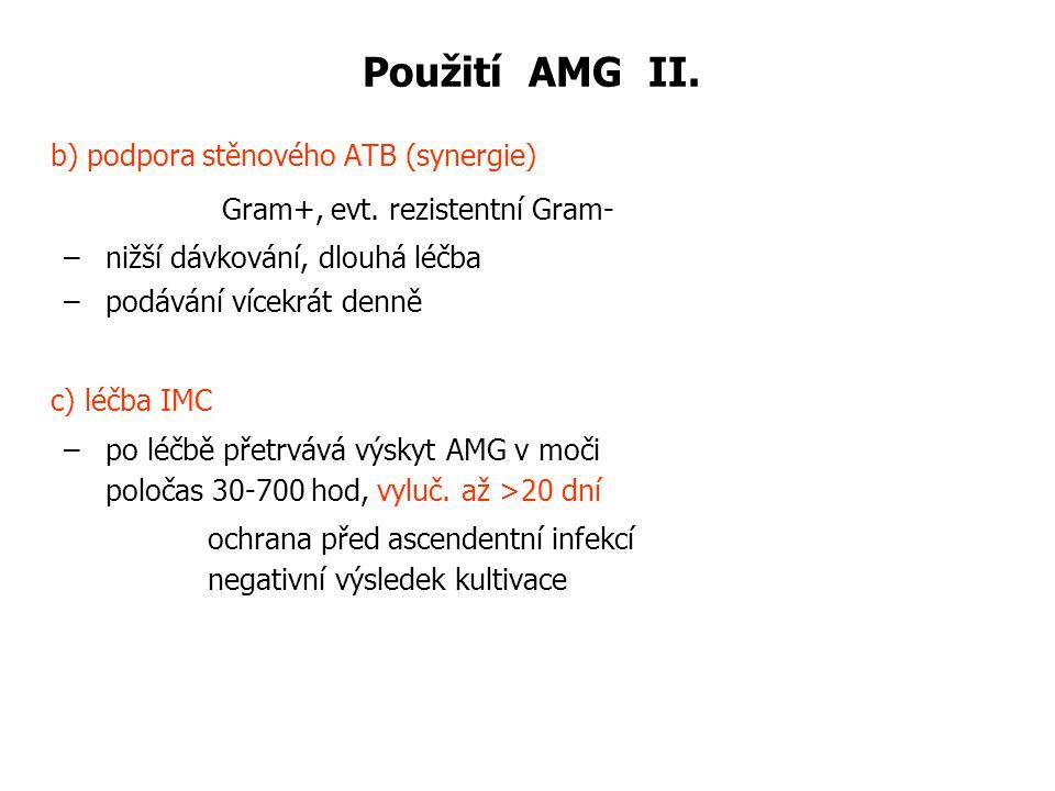 Použití AMG II. b) podpora stěnového ATB (synergie) Gram+, evt. rezistentní Gram- – nižší dávkování, dlouhá léčba – podávání vícekrát denně c) léčba I