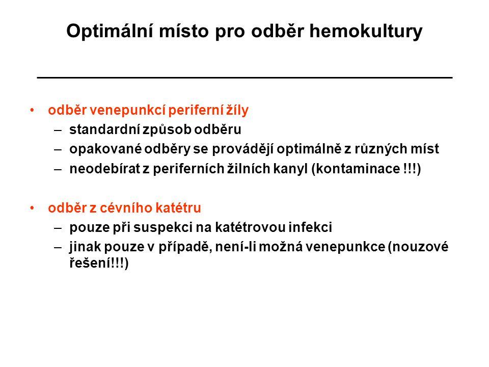 Optimální místo pro odběr hemokultury odběr venepunkcí periferní žíly –standardní způsob odběru –opakované odběry se provádějí optimálně z různých mís