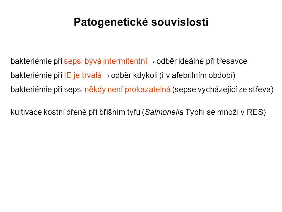Patogenetické souvislosti bakteriémie při sepsi bývá intermitentní→ odběr ideálně při třesavce bakteriémie při IE je trvalá→ odběr kdykoli (i v afebri