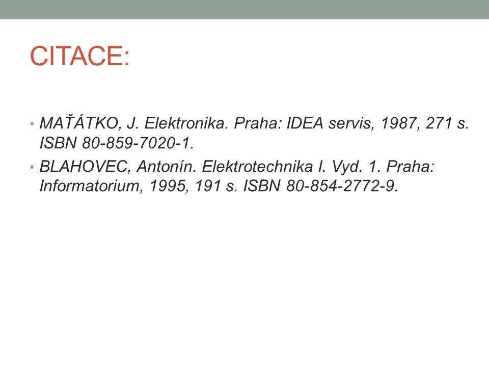 CITACE: MAŤÁTKO, J. Elektronika. Praha: IDEA servis, 1987, 271 s. ISBN 80-859-7020-1. BLAHOVEC, Antonín. Elektrotechnika I. Vyd. 1. Praha: Informatori