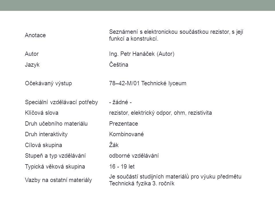 Anotace Seznámení s elektronickou součástkou rezistor, s její funkcí a konstrukcí. AutorIng. Petr Hanáček (Autor) JazykČeština Očekávaný výstup78–42-M