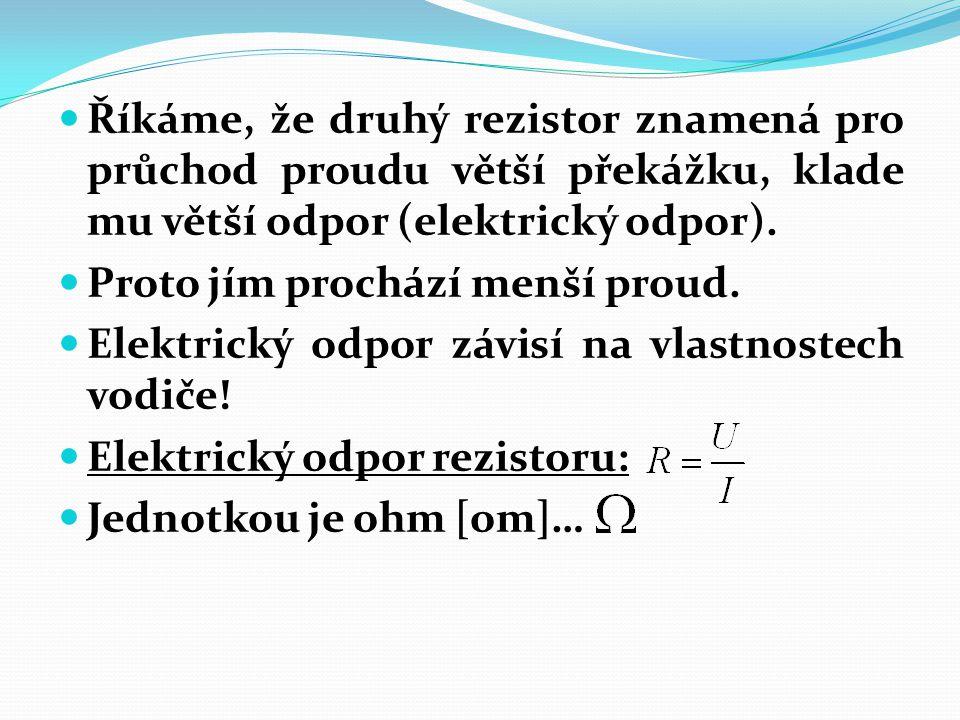 Říkáme, že druhý rezistor znamená pro průchod proudu větší překážku, klade mu větší odpor (elektrický odpor). Proto jím prochází menší proud. Elektric