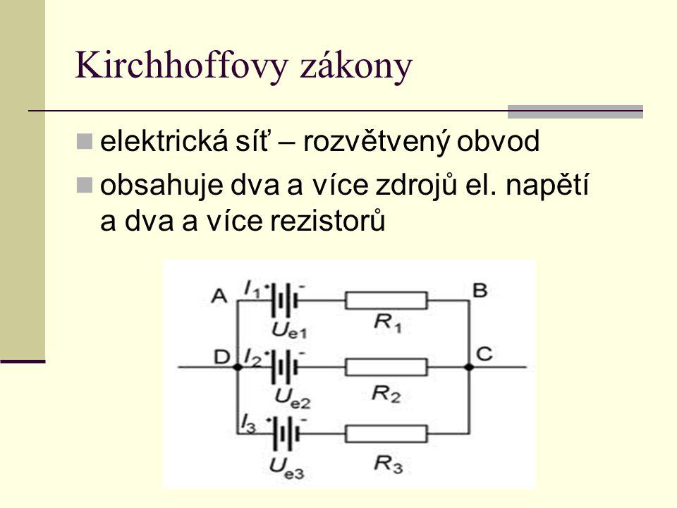 Kirchhoffovy zákony Elektrická síť se skládá z větví a uzlů: větve – vodivé spojení mezi uzly uzly – místo, kde se setkávají nejméně tři vodiče