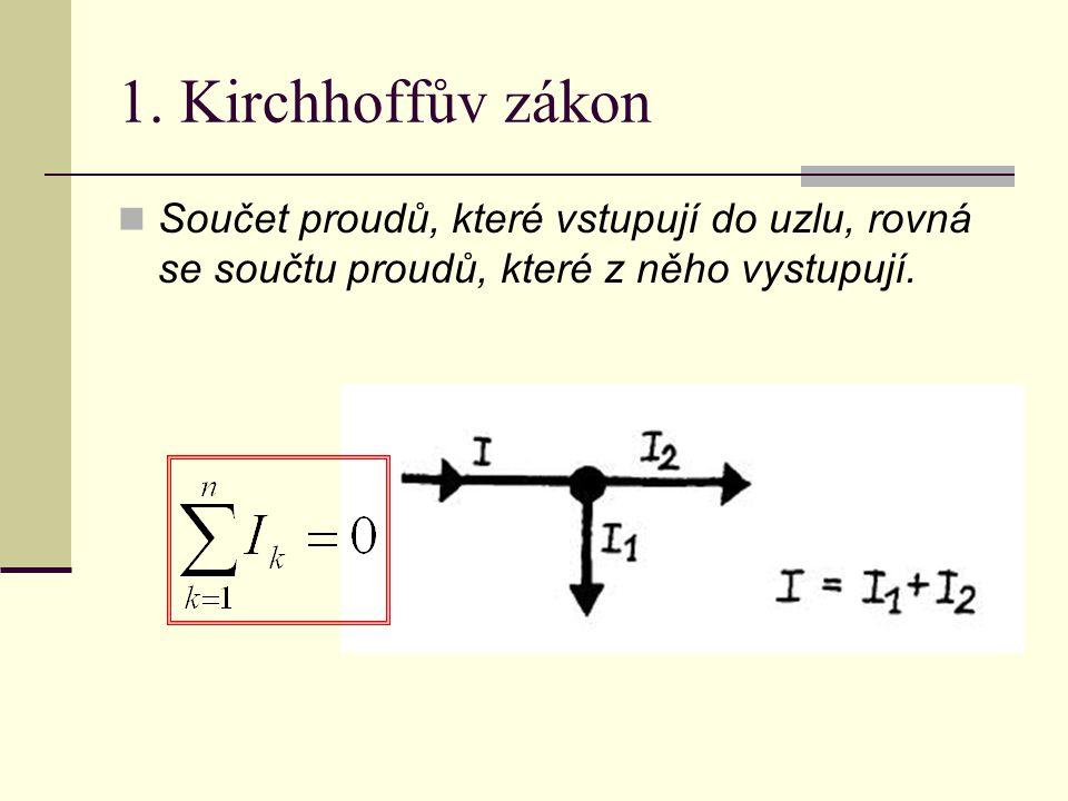 1. Kirchhoffův zákon Součet proudů, které vstupují do uzlu, rovná se součtu proudů, které z něho vystupují.