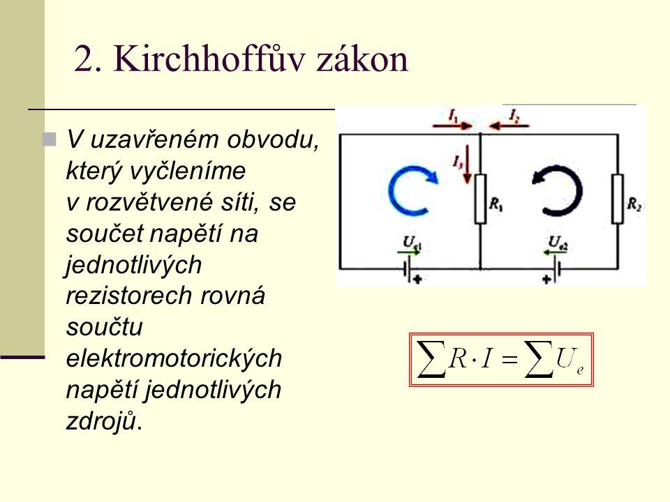 2. Kirchhoffův zákon V uzavřeném obvodu, který vyčleníme v rozvětvené síti, se součet napětí na jednotlivých rezistorech rovná součtu elektromotorický