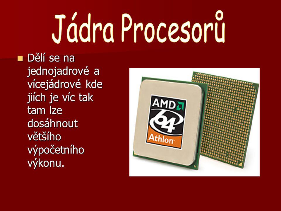 Něco navíc Někdy zkráceně CPU (Central processing Unit).Je to jedna z nejdůležitějších součástek počítače.Taky se může dělit na patice které jsou na základní desce (Motherboard).Dnešní procesory jsou vyráběny 90nm,65nm od podzimu tohoto roku už 45nm.Procesor je nutno taky chladit protože spotřebovává energii a vzniká odpadní produkt teplo.