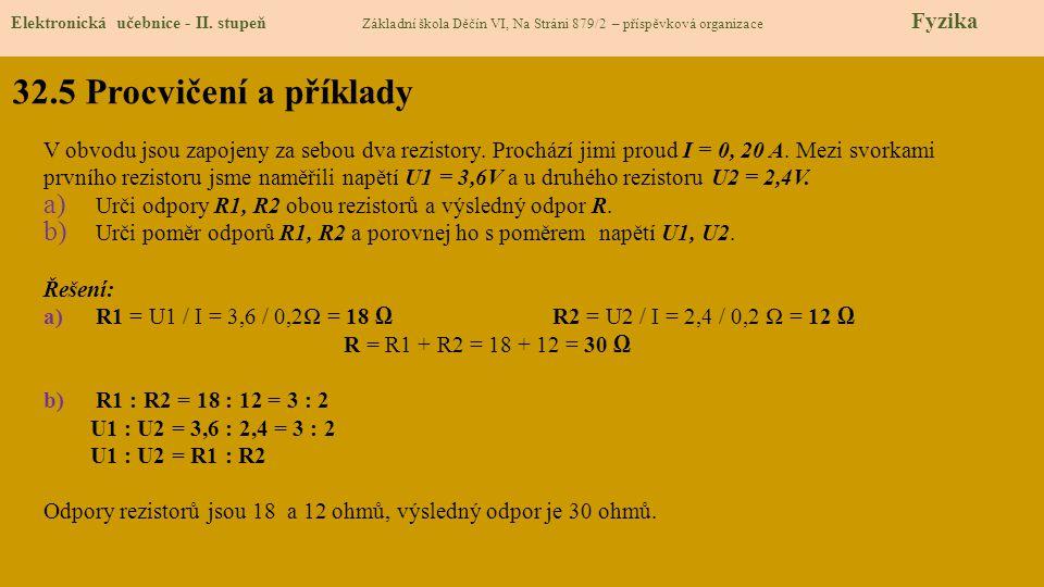 32.5 Procvičení a příklady Elektronická učebnice - II. stupeň Základní škola Děčín VI, Na Stráni 879/2 – příspěvková organizace Fyzika V obvodu jsou z