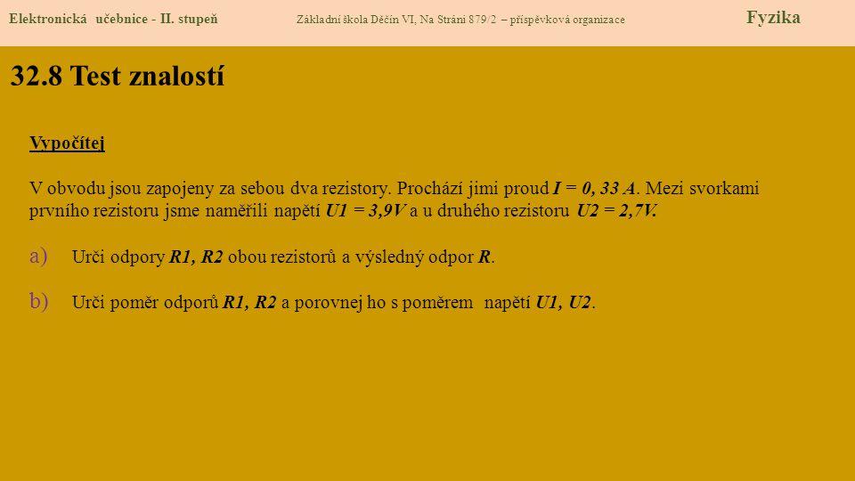32.8 Test znalostí Elektronická učebnice - II. stupeň Základní škola Děčín VI, Na Stráni 879/2 – příspěvková organizace Fyzika Vypočítej V obvodu jsou