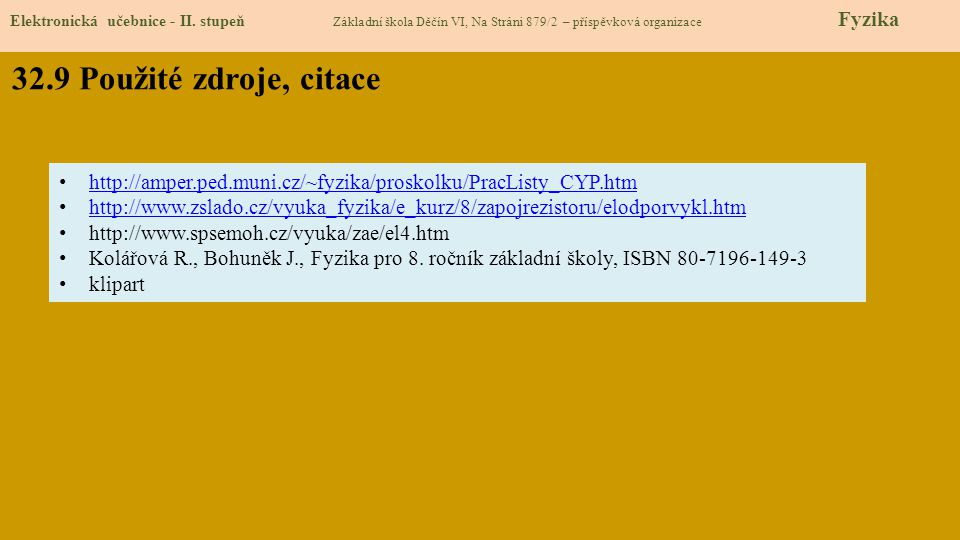 32.9 Použité zdroje, citace Elektronická učebnice - II. stupeň Základní škola Děčín VI, Na Stráni 879/2 – příspěvková organizace Fyzika http://amper.p