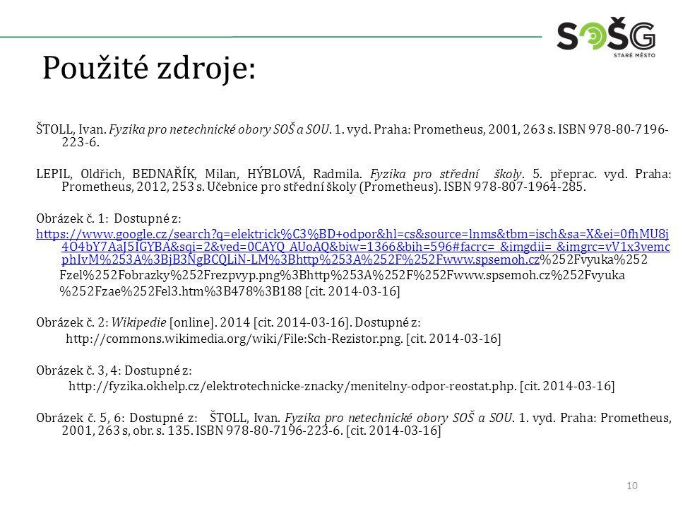 Použité zdroje: ŠTOLL, Ivan. Fyzika pro netechnické obory SOŠ a SOU. 1. vyd. Praha: Prometheus, 2001, 263 s. ISBN 978-80-7196- 223-6. LEPIL, Oldřich,