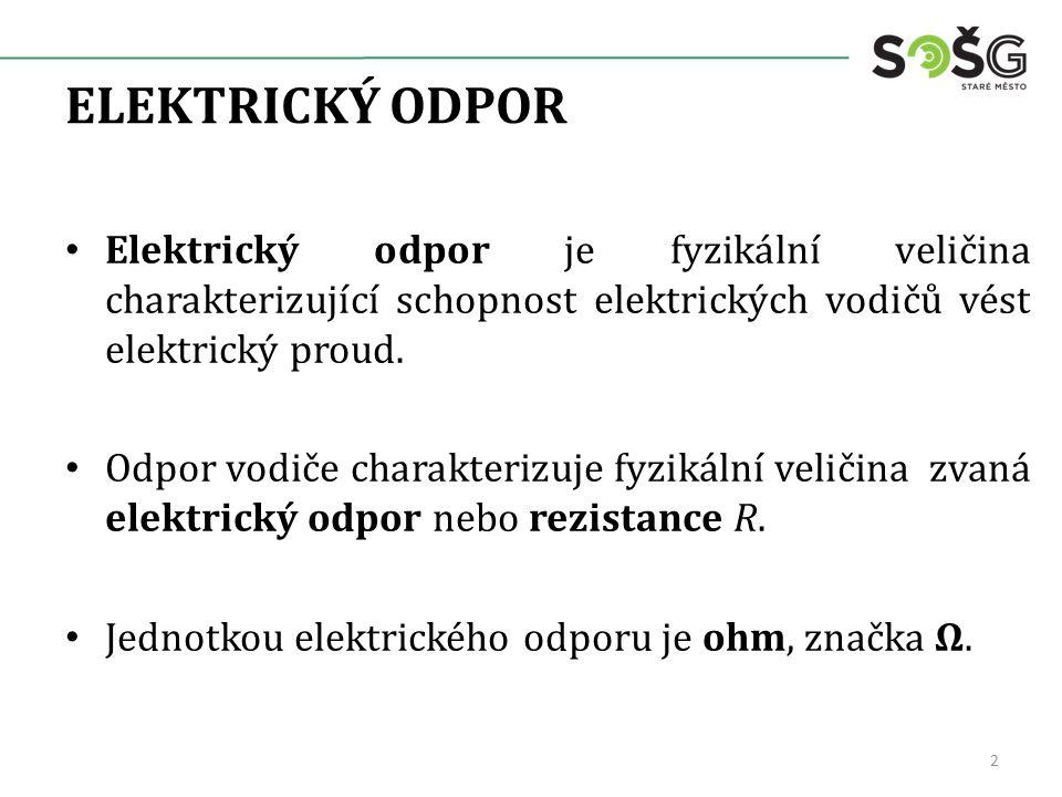 ELEKTRICKÝ ODPOR Hodnota elektrického odporu je dána materiálem, tvarem i teplotou vodiče.
