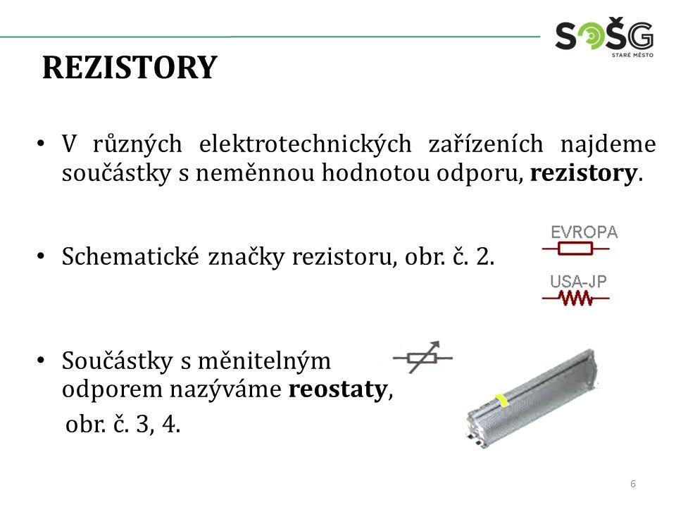 REZISTORY V různých elektrotechnických zařízeních najdeme součástky s neměnnou hodnotou odporu, rezistory. Schematické značky rezistoru, obr. č. 2. So