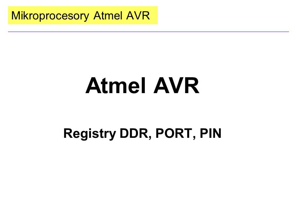 Mikroprocesory Atmel AVR registry DDR(X) Zápisem do tohoto registru nastavíme funkci pinu jako vstup, nebo výstup.