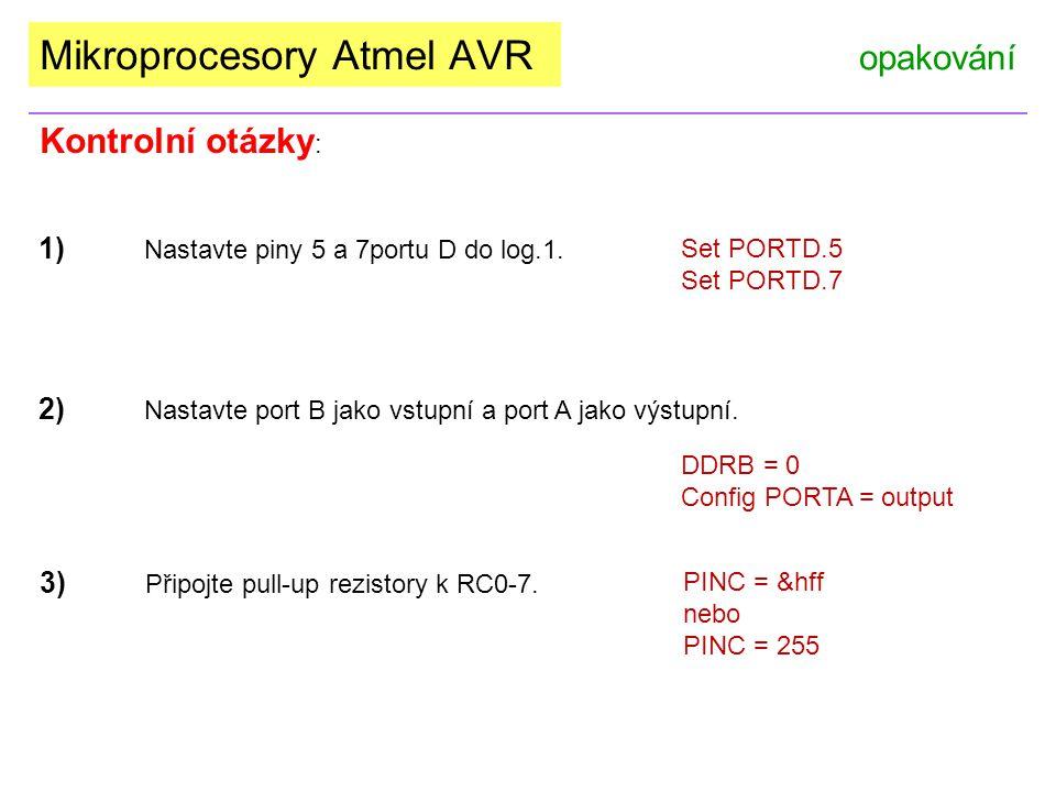 Mikroprocesory Atmel AVR opakování 1) Nastavte piny 5 a 7portu D do log.1.