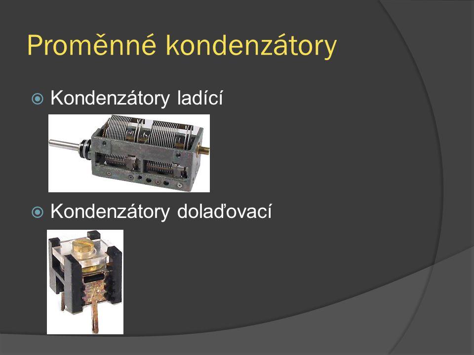 Proměnné kondenzátory  Kondenzátory ladící  Kondenzátory dolaďovací