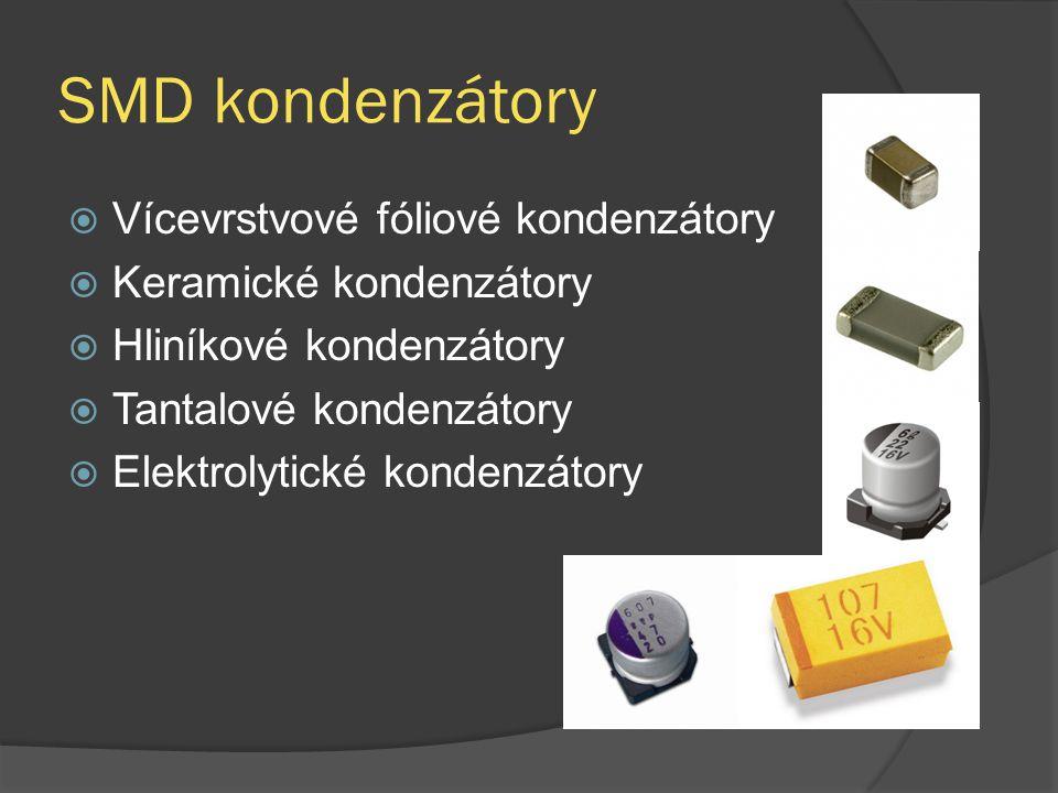 SMD kondenzátory  Vícevrstvové fóliové kondenzátory  Keramické kondenzátory  Hliníkové kondenzátory  Tantalové kondenzátory  Elektrolytické konde