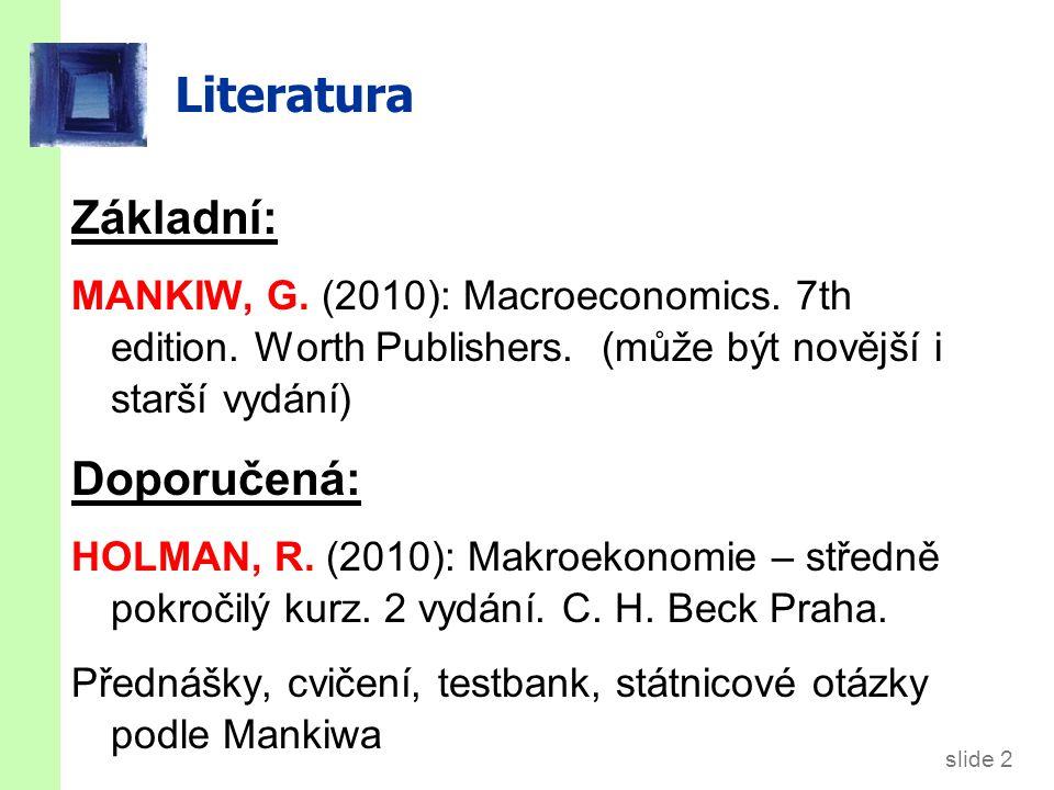 slide 2 Literatura Základní: MANKIW, G. (2010): Macroeconomics.