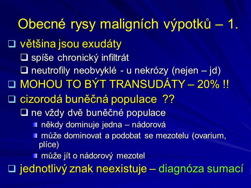 Obecné rysy maligních výpotků – 1.  většina jsou exudáty  spíše chronický infiltrát  neutrofily neobvyklé - u nekrózy (nejen – jd)  MOHOU TO BÝT T