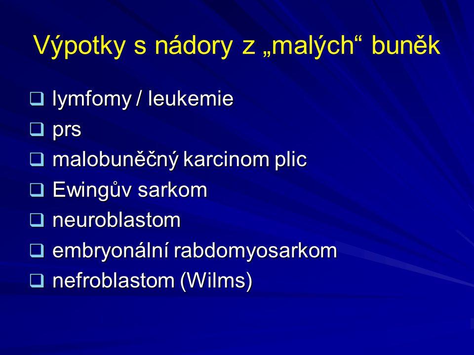 """Výpotky s nádory z """"malých"""" buněk  lymfomy / leukemie  prs  malobuněčný karcinom plic  Ewingův sarkom  neuroblastom  embryonální rabdomyosarkom"""