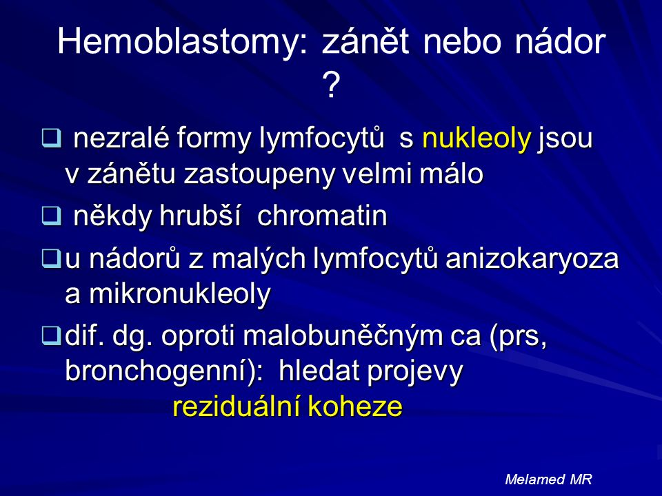 Hemoblastomy: zánět nebo nádor ?  nezralé formy lymfocytů s nukleoly jsou v zánětu zastoupeny velmi málo  někdy hrubší chromatin  u nádorů z malých