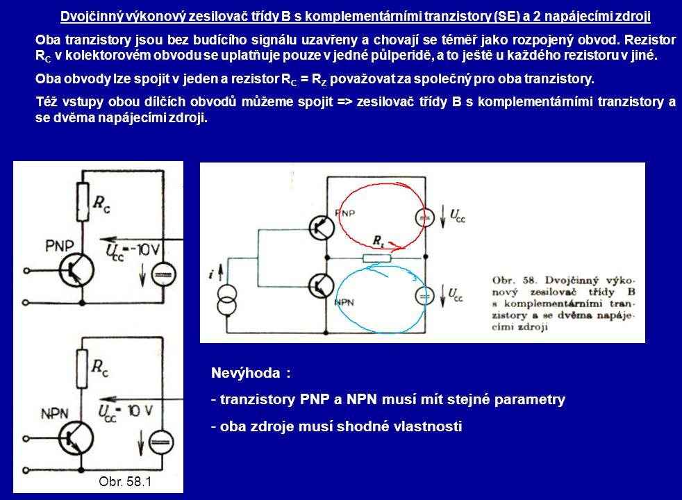 Dvojčinný výkonový zesilovač třídy B s komplementárními tranzistory (SE) a 2 napájecími zdroji Oba tranzistory jsou bez budícího signálu uzavřeny a chovají se téměř jako rozpojený obvod.