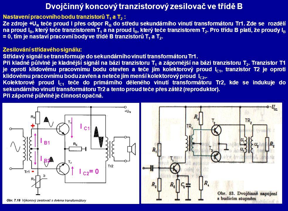 Dvojčinný koncový tranzistorový zesilovač ve třídě B Nastavení pracovního bodu tranzistorů T 1 a T 2 : Ze zdroje +U N teče proud I přes odpor R B do středu sekundárního vinutí transformátoru Tr1.