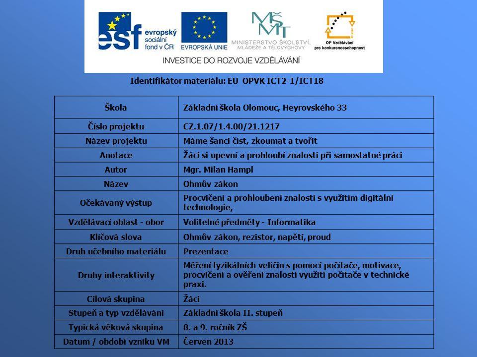 Identifikátor materiálu: EU OPVK ICT2-1/ICT18 ŠkolaZákladní škola Olomouc, Heyrovského 33 Číslo projektuCZ.1.07/1.4.00/21.1217 Název projektuMáme šanci číst, zkoumat a tvořit AnotaceŽáci si upevní a prohloubí znalosti při samostatné práci AutorMgr.