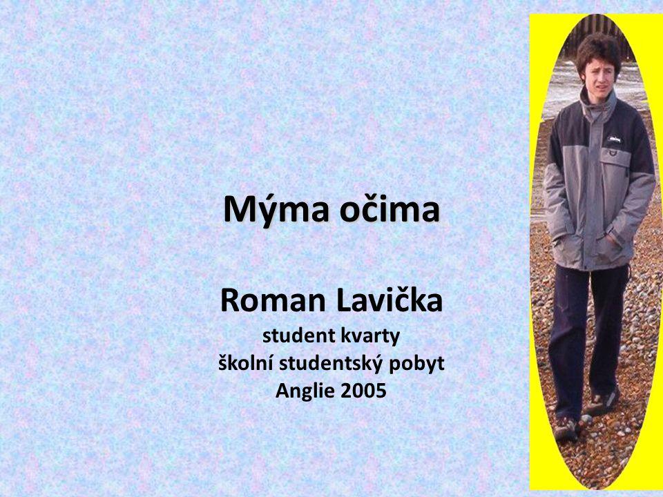 Mýma očima Roman Lavička student kvarty školní studentský pobyt Anglie 2005