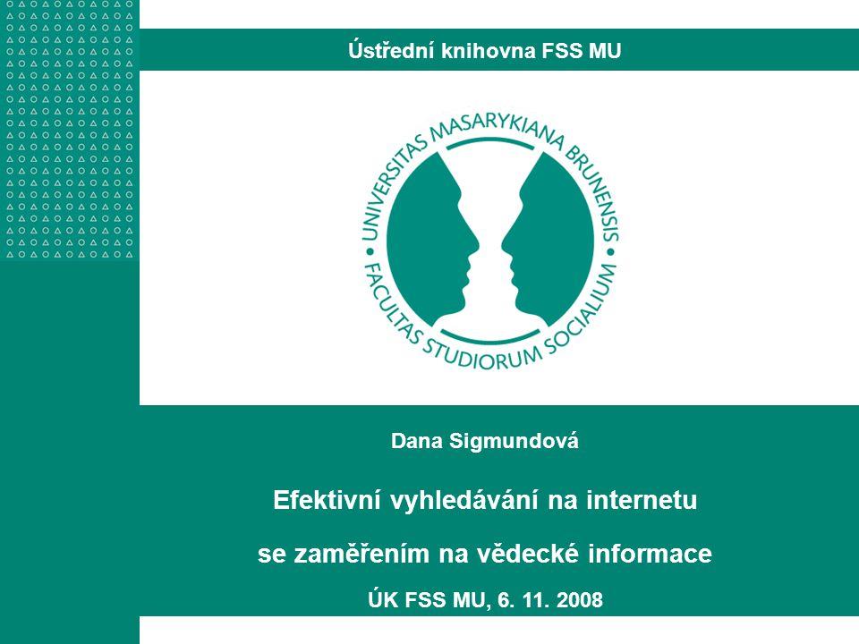 http://knihovna.fss.muni.cz Google Scholar spuštěn v roce 2004 dostupný i v české verzi obsah – vědecká literatura – odborné studie, knihy, články, závěrečné práce…