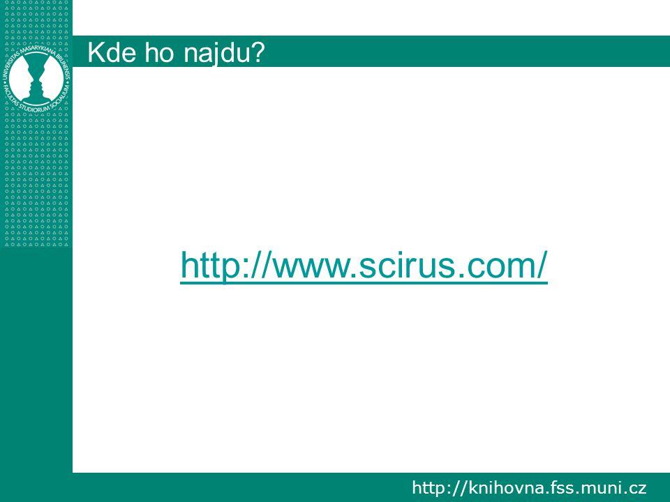 http://knihovna.fss.muni.cz Kde ho najdu http://www.scirus.com/